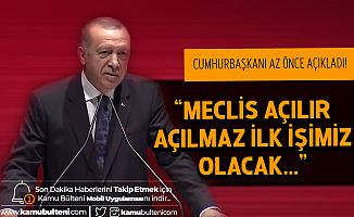 Cumhurbaşkanı Erdoğan: Meclis Açılır Açılmaz İlk İşimiz Olacak!