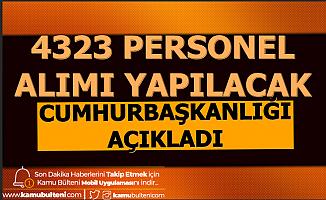 Cumhurbaşkanlığı Açıkladı: 4323 Personel Alımı Yapılacak