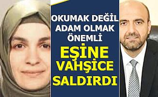 Daire Başkanı, Öğretim Görevlisi Eşini 17 Yerinden Bıçakladı