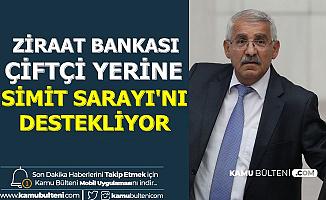 """Fahrettin Yokuş: """"Ziraat Bankası Çiftçi Yerine Simit Sarayını Destekler Oldu"""