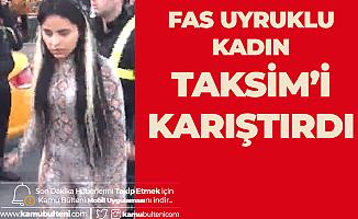 Fas Uyruklu Alkollü Kadın Taksim'i Birbirine Kattı