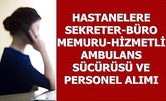 Hastanelere Ambulans Sürücüsü-Sekreter-Hizmetli ve Personel Alımı-KPSS Şartsız