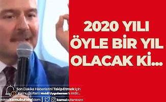 İçişleri Bakanı Süleyman Soylu: 2020 yılı Öyle Bir Yıl Olacak Ki