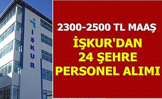 İŞKUR'dan 24 Şehre Personel Alımı 2300-2500 TL Maaşla