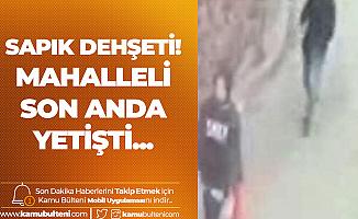 İstanbul'da Sapık Dehşeti! Vatandaşlar Son Anda Yetişti