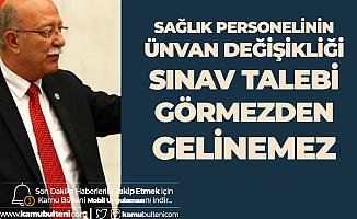 İYİ Partili İsmail Koncuk'tan Sağlık Bakanlığı'na Unvan Değişikliği Sınav Çağrısı