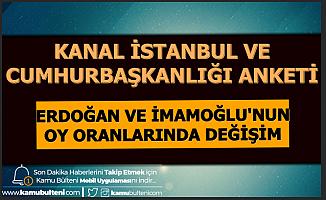 Kanal İstanbul ve Cumhurbaşkanlığı Seçim Anketi-Erdoğan ve İmamoğlu'nun Oy Oranı