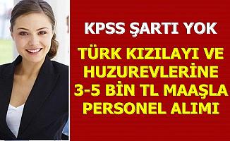 KPSS Şartı Yok: 3-5 Bin tL Maaşla Huzurevi ve Kızılay Personel Alımı Yapıyor