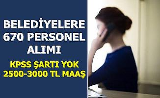 KPSS'siz 670 Belediye Personeli Alımı-2500-3000 TL Maaşla