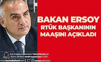 Kültür ve Turizm Bakanı Ersoy, RTÜK Başkanının Maaşını Açıkladı