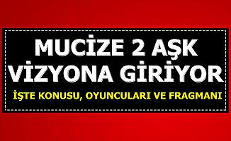 Mucize 2 Aşk Filmi Vizyona Giriyor-İşte Fragmanı (İlk Film Ne Zaman Çekildi?)