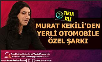 Murat Kekili'den Yerli Otomobile Özel Şarkı