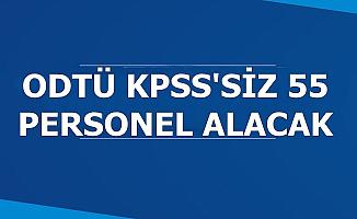 ODTÜ Kadrolu KPSS'siz 55 Personel Alımı Yapacak