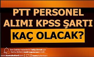 PTT Personel Alımında KPSS Puan Sınırı Kaç Olacak?