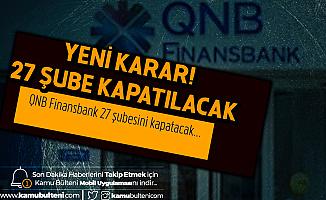 QNB Finansbank'tan Şube Kapatma Kararı! 27 Şube Kapatılacak
