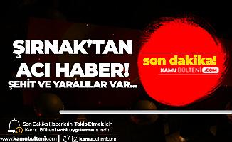 Şırnak'tan Kahreden Haber: 2 Şehit, 7 Yaralı