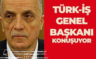 """Türk-İş Genel Başkanı'ndan """"KİT'lerdeki Taşerona Kadro, Asgari Ücret ve Mevsimlik İşçiler"""" Açıklamaları"""