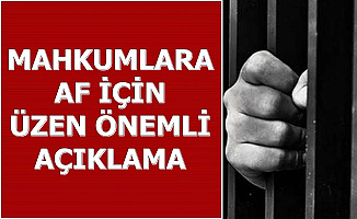 Üzen Son Dakika Haberi: Mahkumlara Af İçin Flaş Açıklama