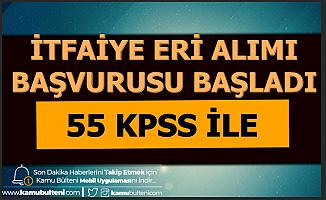 55 KPSS ile İtfaiye Eri Alınacak: Başvuru Başladı