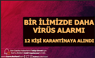 Aksaray'da Coronavirüs Alarmı: 12 Kişi Karantinaya Alındı