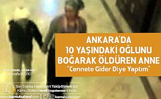 Ankara'da Ameliyat Olan Oğlunu Boğarak Öldüren Anne: Cennete Gider Diye Yaptım