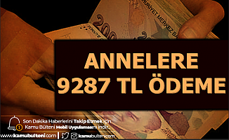 Annelere 9287 TL Ödeme 2020 (Rapor-Çocuk-Yarım Gün-Süt Parası)