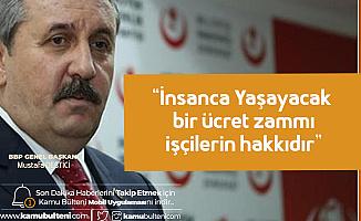 BBP Lideri Mustafa Destici: İnsanca Yaşayacak Bir Ücret Zammı işçinin Hakkıdır