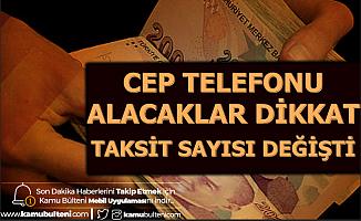 Cep Telefonu Alacaklar Dikkat: 3500 TL'den Pahalı Telefonlarda Yeni Taksit Sayısı