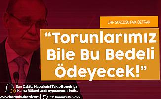 """CHP Sözcüsü Öztrak """"Yüksek İşsizlik ve Enflasyon Birleşimi Çok Tehlikeli Bir Birleşimdir"""""""