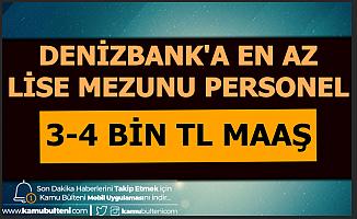Denizbank En Az Lise Mezunu Banka Personeli Alımı Yapıyor-3-4 Bin TL Maaşla