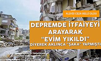 Deprem Anında İtfaiyeyi Arayarak 'Evim Yıkıldı' Şakası Yapmıştı! Para Cezasına Çarptırıldı