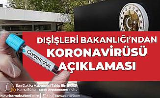 Dışişleri Bakanlığı'ndan Koronavirüsü Açıklaması: Vatandaşlarımız için Harekete Geçildi