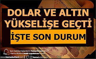 Dolar Kuru ve Çeyrek - Gram Altın Fiyatları Yükselişe Geçti