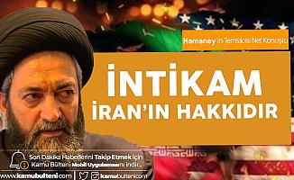 Hamaney'in Temsilcisi Amili: İntikam İran'ın Hakkıdır!