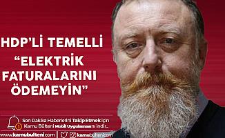 HDP'li Sezai Temelli: Elektrik Faturalarını Ödemeyin