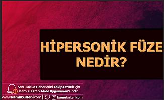 Hipersonik Nedir , Hipersonik Füze Özellikleri ve Hızı Nedir?