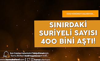 İdlib'de Bombardıman Sürüyor!  400 Bin Suriyeli Daha Sınıra Dayandı!