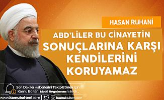 İran Cumhurbaşkanı Hasan Ruhani : ABD'liler Büyük Bir Strateji Hatası Yaptı