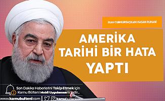 İran Cumhurbaşkanı Hasan Ruhani: ABD Tarihi Bir Hata Yaptı