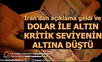 İran Açıklama Yaptı: Dolar-Altın Fiyatları Kritik Seviyenin Altında Düştü