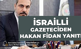 İsrailli Gazeteci: MİT Başkanı Hakan Fidan'ı Hedef Göstermedim