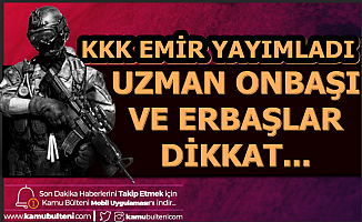 KKK Emir Yayımladı: Uzman Onbaşı ve Erbaşlar Dikkat