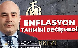 Merkez Bankası Başkanı Açıkladı! Enflasyon Tahmini Değişmedi