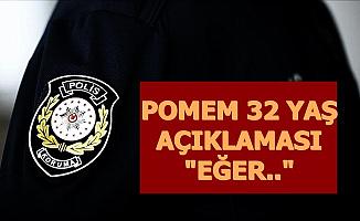 """POMEM Yeni Polis Alımında 32 Yaş Açıklaması: """"Eğer..."""""""