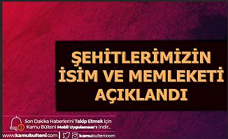 Şehitlerimizin İsimleri ve Memleketleri Açıklandı-İstanbul ve Ankara'ya Şehit Ateşi