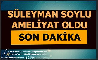 Süleyman Soylu Burnundan Ameliyat Oldu