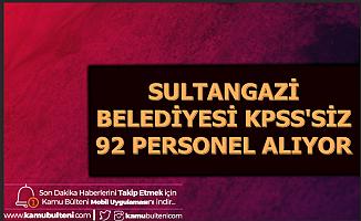 Sultangazi Belediyesi KPSS'siz 92 Personel Alacak