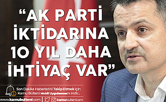 Tarım ve Orman Bakanı: 10 Yıl daha AK Parti'ye İhtiyaç Var