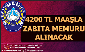 Türkiye Geneli 4200 TL Maaşla Zabıta Memuru Alımı Yapılacak 2020