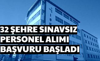 32 Şehre Sınavsız Personel Alımı-Başvuru Başladı